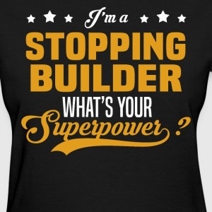 Stopping Builder - Women's T-Shirt