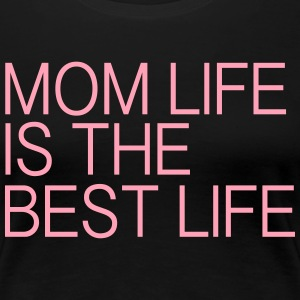 MOM LIFE IS THE BEST LIFE T-Shirts - Women's Premium T-Shirt