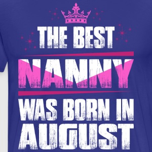 The Best Nanny Was Born In August T-Shirts - Men's Premium T-Shirt