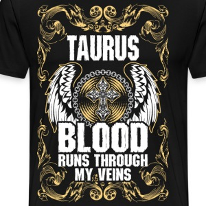 Taurus Blood Runs Through My Veins T-Shirts - Men's Premium T-Shirt