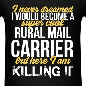 Rural Mail Carrier - I never dreamed I would becom - Men's T-Shirt
