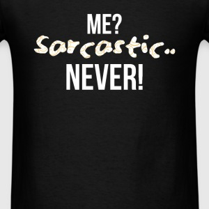 Sarcastic - Me? Sarcastic.. Never! - Men's T-Shirt
