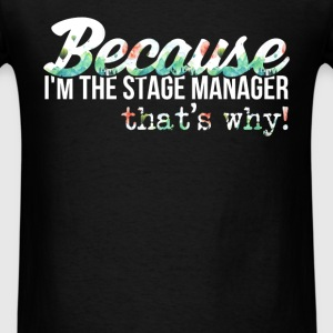 Stage Manager - Because I'm the stage manager, tha - Men's T-Shirt