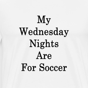 my_wednesday_nights_are_for_soccer_ T-Shirts - Men's Premium T-Shirt