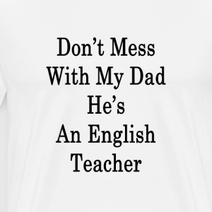 dont_mess_with_my_dad_hes_an_english_tea T-Shirts - Men's Premium T-Shirt