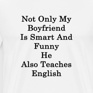 not_only_my_boyfriend_is_smart_and_funny T-Shirts - Men's Premium T-Shirt