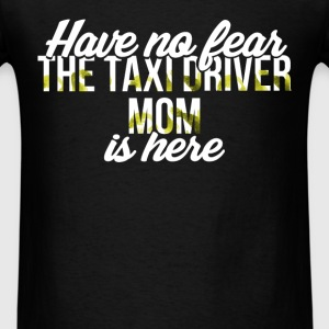Taxi Driver Mom - Have no fear. The taxi driver М - Men's T-Shirt