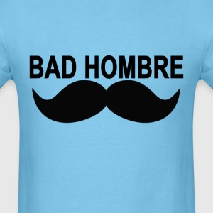 bad_hombre_mustache_ - Men's T-Shirt