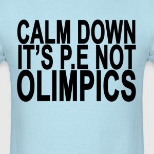 calm_down_its_pe_not_the_olympics_ - Men's T-Shirt