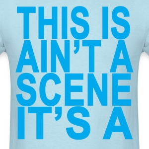 this_is_aint_a_scene_its_a_ - Men's T-Shirt