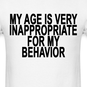 my_age_is_very_inappropriate_for_my_beha - Men's T-Shirt