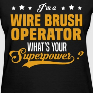 Wire Brush Operator - Women's T-Shirt