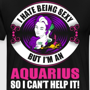I Hate Being Sexy But Im An Aquarius T-Shirts - Men's Premium T-Shirt