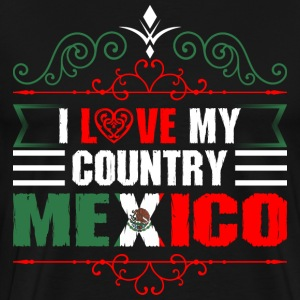I Love My Country Mexico T-Shirts - Men's Premium T-Shirt