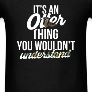 Otter - It's an otter thing you wouldn't understan - Men's T-Shirt