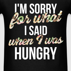 Funny - I'm sorry for what I said when I was hungr - Men's T-Shirt