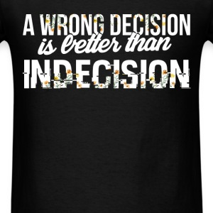 Inspiration - A wrong decision is better than inde - Men's T-Shirt