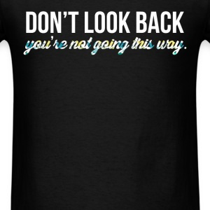 Inspiration - Don't look back, you're not going th - Men's T-Shirt