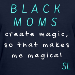 Black Mom Magic Shirt T-Shirts - Women's T-Shirt