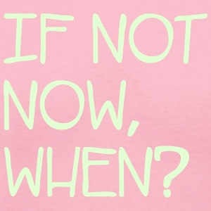 IF NOT NOW WHEN - Women's V-Neck T-Shirt