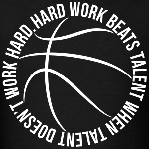 Hard Work Beats Talent basketball shirt - Men's T-Shirt