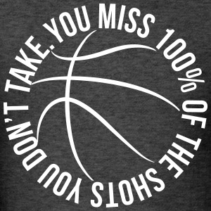 You Miss 100% of the Shots You Don't Take basketba - Men's T-Shirt