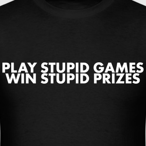 Play Stupid Games, Win Stupid Prizes T-Shirts - Men's T-Shirt