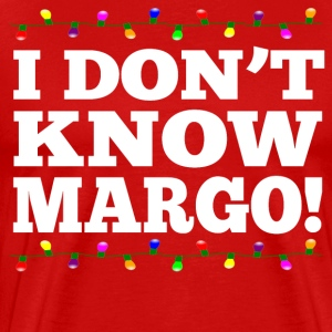 I Don't Know Margo! - Christmas Vacation T-Shirts - Men's Premium T-Shirt