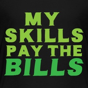 My skills pay the bills Baby & Toddler Shirts - Toddler Premium T-Shirt