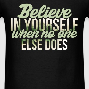 Inspiration - Believe in yourself when no one else - Men's T-Shirt