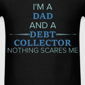 Debt Collector - I'm a Dad and a debt collector no - Men's T-Shirt