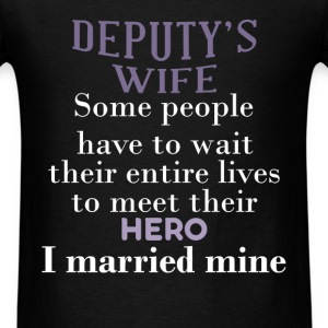 Deputy's wife - Some people have to wait their ent - Men's T-Shirt