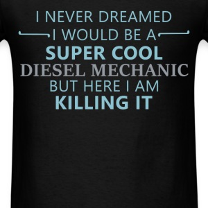 Diesel Mechanic - I never dreamed I would be super - Men's T-Shirt