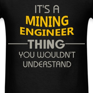 Mining Engineer - It's a mining engineer thing you - Men's T-Shirt