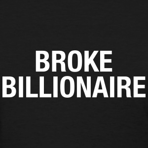 Broken Billionair - Women's T-Shirt
