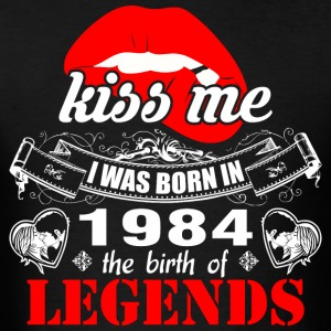 Kiss me I was Born in 1984 the Birth of Legends - Men's T-Shirt