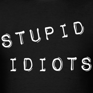 Stupid Idiots T-Shirts - Men's T-Shirt