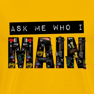 Ask Me Who I Main (Men's T-Shirt) - Men's Premium T-Shirt