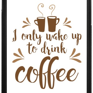 I only wake up to drink coffee Accessories - iPhone 7 Plus Rubber Case