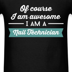 Nail Technician - Of course I am awesome I am a Na - Men's T-Shirt