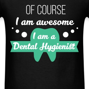 Dental Hygienist - Of course I am awesome I am a D - Men's T-Shirt