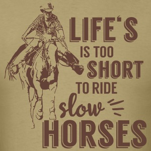 Life is too shiort to ride slow horses T-Shirts - Men's T-Shirt