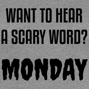Want to hear a scary word? MONDAY T-Shirts - Women's Premium T-Shirt