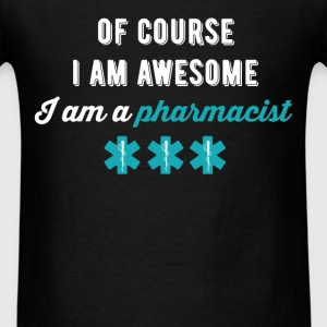 Pharmacist - Of course I am awesome I am a Pharmac - Men's T-Shirt