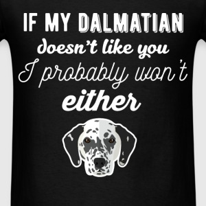 Dalmatian - If my Dalmatian doesn't like you, I pr - Men's T-Shirt
