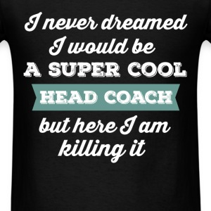 Head Coach - I never dreamed I would be a super co - Men's T-Shirt