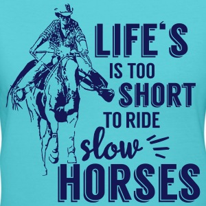 Life is too shiort to ride slow horses T-Shirts - Women's V-Neck T-Shirt