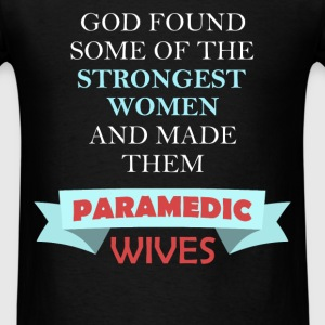 Paramedic's Wife - God found some of the strongest - Men's T-Shirt