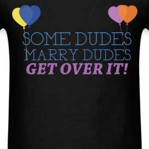 Gay - Some dudes marry dudes. Get over it - Men's T-Shirt