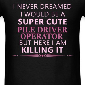 Pile Driver Operator - I never dreamed I would be  - Men's T-Shirt